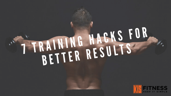 7 TRAINING HACKS FOR BETTER RESULTS