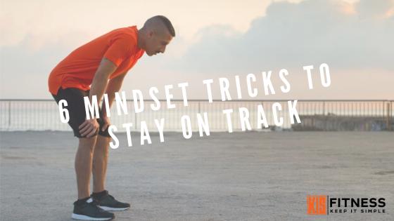 6 MINDSET TRICKS TO STAY ON TRACK