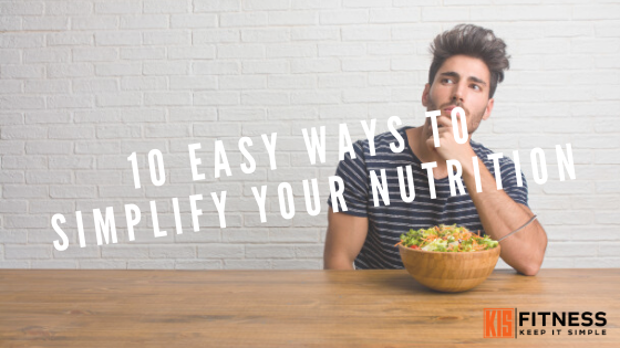 10 EASY WAYS TO SIMPLIFY YOUR NUTRITION