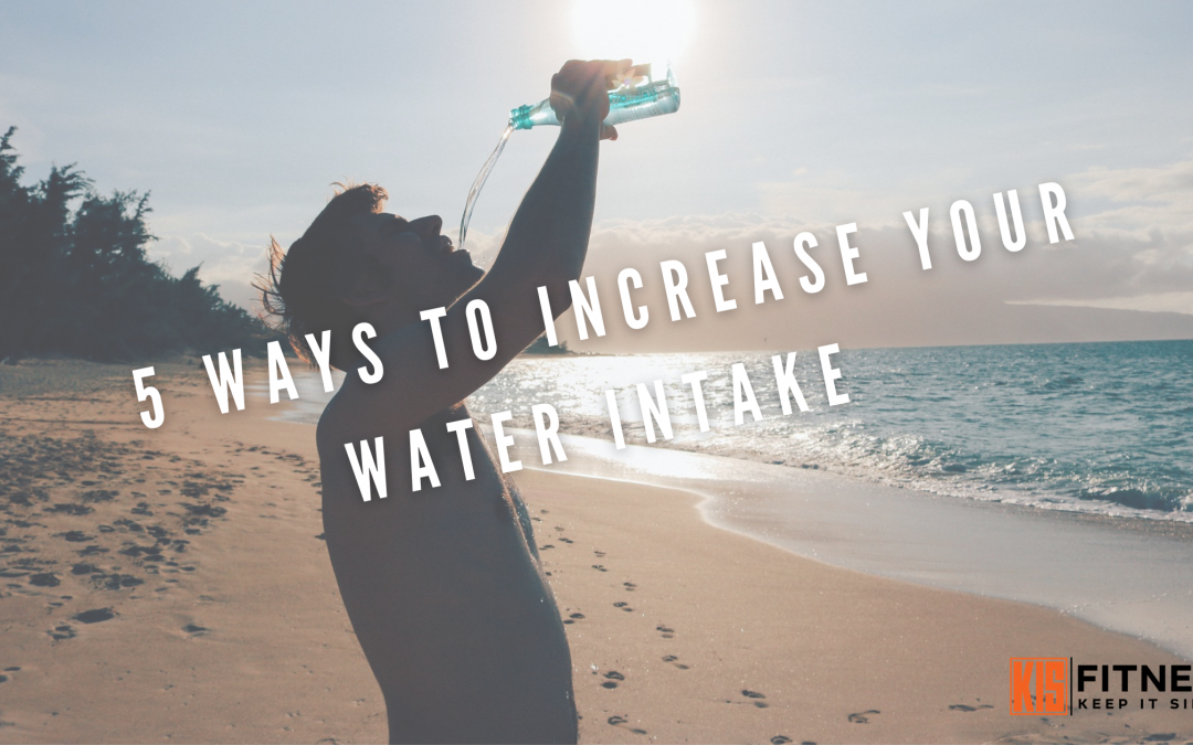 5 WAYS TO INCREASE YOUR WATER INTAKE